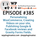 Plugins for Personalizing WooCommerce, Creating Videos on your site, Publishing Google & Facebook reviews in Episode 385