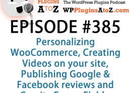 Plugins for Personalizing WooCommerce, Creating Videos on your site, Publishing Google & Facebook reviews in Episode 385 (1)