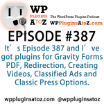 Plugins for Gravity Forms PDF, Redirection, Creating Videos and Classified Ads in Episode 387