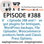 WooCommerce Product Feed Manager, BlogVault Backup Service, Ajax Upload for Gravity Forms, Menu Icons by ThemeIsle, and Antispam Bee in Episode 388