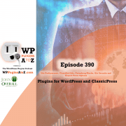 It's Episode 390 and I've got plugins for Site Performance, Classified Ads, Gutenberg Blocks, Site Security and Classic Press Options. It's all coming up on WordPress Plugins A-Z!