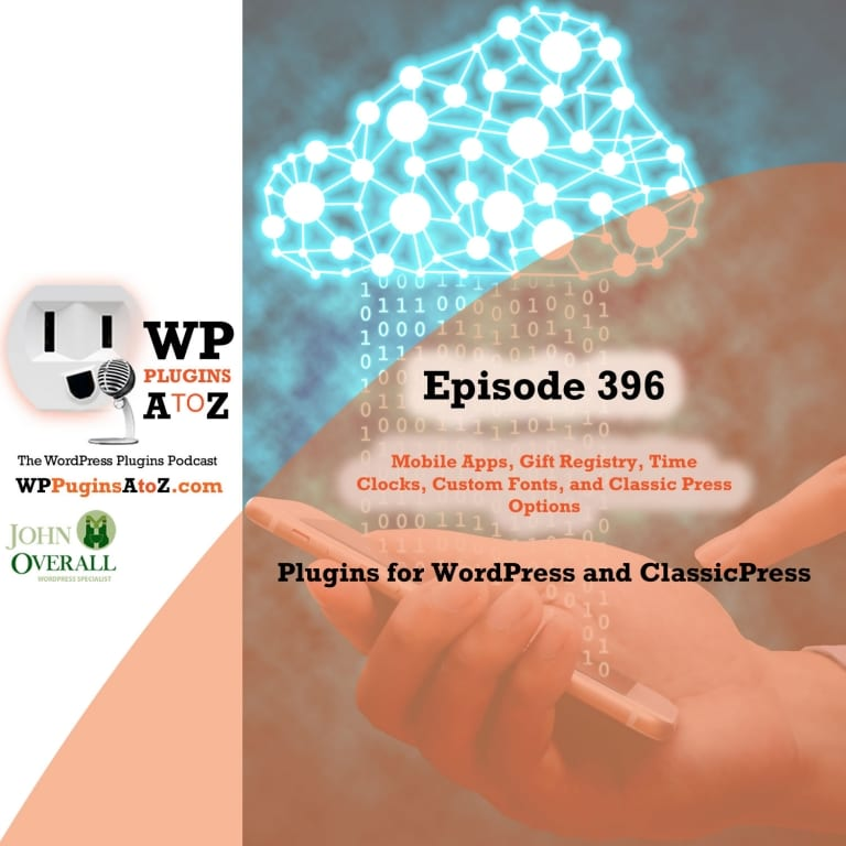 It's Episode 396 and I've got plugins for Mobile Apps, Gift Registry, Time Clocks, Custom Fonts, and Classic Press Options. It's all coming up on WordPress Plugins A-Z!