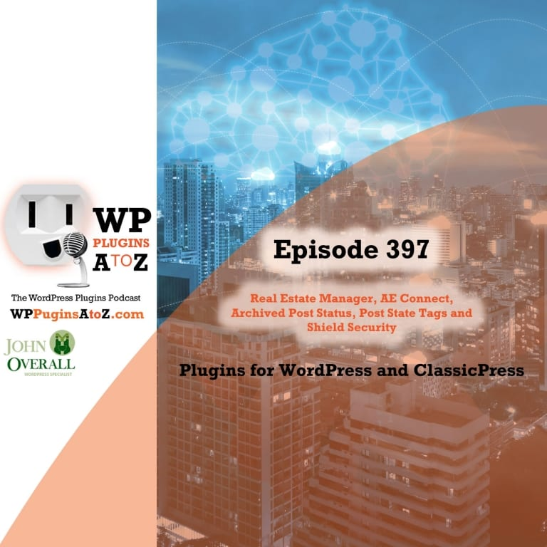 It's Episode 397 and I've got plugins for Property Management, Social Connections, Archiving Posts, State of Posts, and Classic Press Options. It's all coming up on WordPress Plugins A-Z!