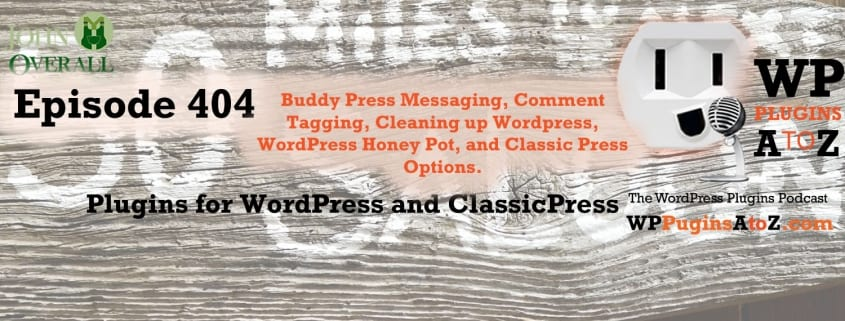 It's Episode 404 and I've got plugins for Buddy Press Messaging, Comment Tagging, Cleaning up Wordpress, WordPress Honey Pot, and Classic Press Options. It's all coming up on WordPress Plugins A-Z!