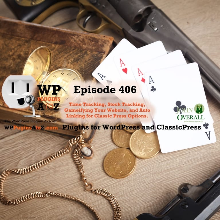 "a wild west poker scene with text reading ""It's Episode 406 and I've got plugins for Time Tracking, Stock Tracking, Gamifying Your Website, and Auto Linking for Classic Press Options. It's all coming up on WordPress Plugins A-Z!"""