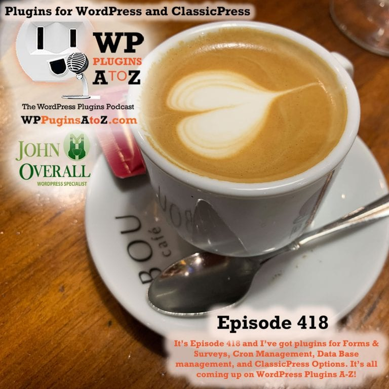 It's Episode 418 and I've got plugins for Forms & Surveys, Cron Management, Data Base management, and ClassicPress Options. It's all coming up on WordPress Plugins A-Z!