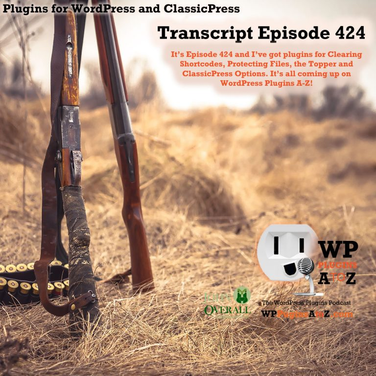 It's Episode 424 and I've got plugins for Clearing Shortcodes, Protecting Files, the Topper and ClassicPress Options, all coming up on WordPress Plugins A-Z!