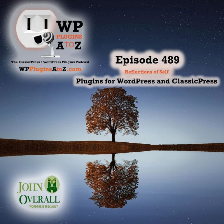 Reflections of Self It's Episode 489 with plugins for Making Money, Widgetizing, Image Control and ClassicPress Options. It's all coming up on WordPress Plugins A-Z! Podcaster Kit – monetization of your podcast, Widgets on Pages and Posts, Grey Owl Thumbnail Resize Lite and ClassicPress options on Episode 488.