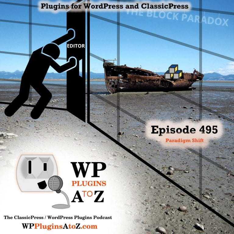 Paradigm Shift It's Episode 495 We have plugins for Hide & Seek, Email Automation, Stopping the Brutality, Mobile Content, Image Control, Live Chat ..., and ClassicPress Options. It's all coming up on WordPress Plugins A-Z! Brosix Live Chat, WordPress Brute Force Protection – Stop Brute Force Attacks, Thumblink, Specific Content for Mobile, Mail Mage, Show/Hide Content at Set Time and ClassicPress options on Episode 495.