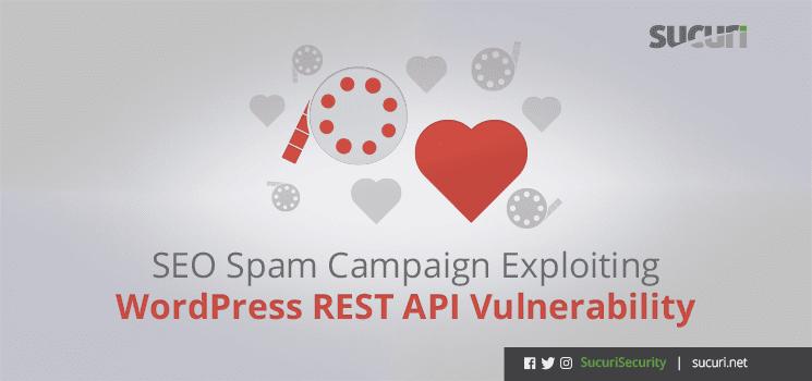 https://blog.sucuri.net/2017/03/seo-spam-via-wp-rest-api-vulnerability.html